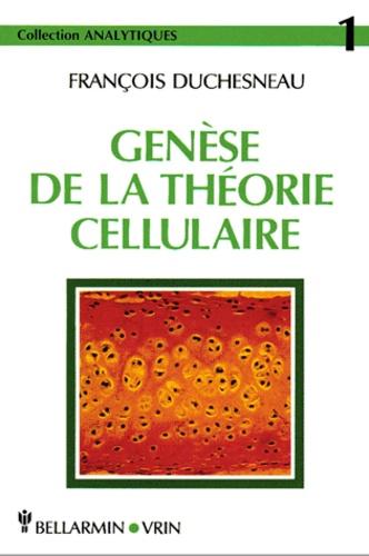 François Duchesneau - Genèse de la théorie cellulaire.