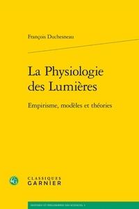 François Duchesneau - La physiologie des lumières - Empirisme, modèles et théories.