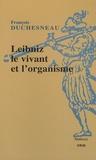 François Duchesneau - Leibniz, le vivant et l'organisme.