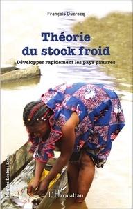 François Ducrocq - Théorie du stock froid - Développer rapidement les pays pauvres.