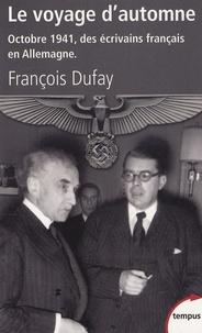 François Dufay - Le voyage d'automne - Octobre 1941, des écrivains français en Allemagne.