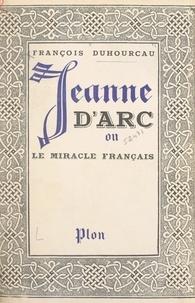 François Duhourcau et Jules Lemaître - Jeanne d'Arc - Ou Le miracle français.