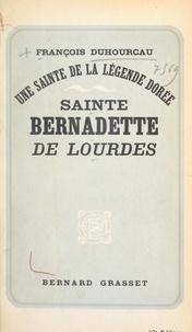François Duhourcau - Une sainte de la légende dorée : Sainte Bernadette de Lourdes.