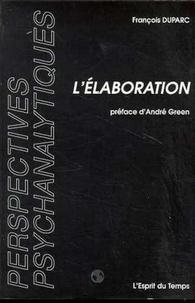 François Duparc - L'élaboration en psychanalyse.