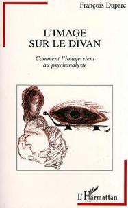 François Duparc - L'image sur le divan - Comment l'image vient au psychanalyste.