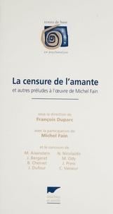 François Duparc et  Collectif - La censure de l'amante - Et autres préludes à l'oeuvre de Michel Fain, [actes du colloque d'Annecy, 24 avril 1998].