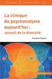 François Duparc - La clinique du psychanalyste aujourd'hui - Une pratique ouverte, un cadre sur mesure.