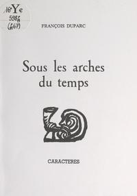 François Duparc et Bruno Durocher - Sous les arches du temps.