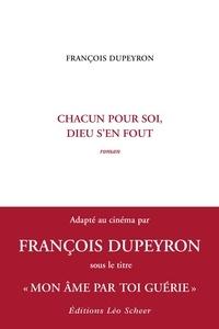 François Dupeyron - Chacun pour soi, Dieu s'en fout.