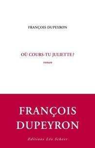 François Dupeyron - Où cours-tu Juliette ?.