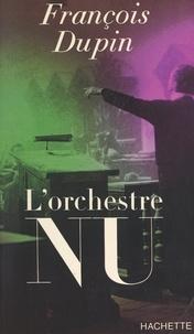 François Dupin - L'orchestre nu.