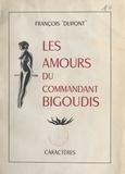 François Dupont - Les amours du commandant Bigoudis.