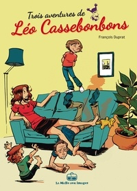 François Duprat - Léo Cassebonbons  : 3 histoires de Léo Cassebonbons.