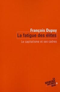 François Dupuy - La fatigue des élites - Le capitalisme et ses cadres.