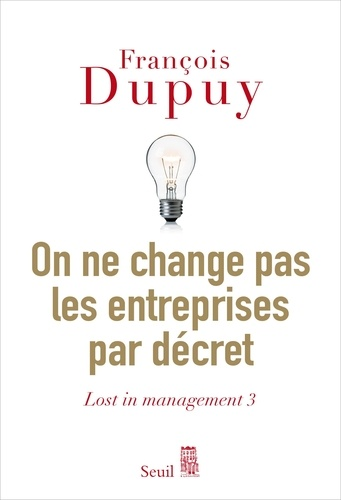 Lost in management. Tome 3, On ne change pas les entreprises par décret