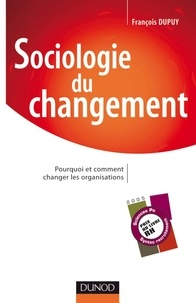 François Dupuy - Sociologie du changement - Pourquoi et comment changer les organisations.