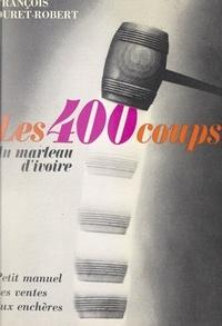 François Duret-Robert et Francis Spar - Les quatre cents coups du marteau d'ivoire.