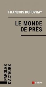François Durovray - Le monde de près.