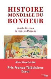 François Durpaire - Histoire mondiale du bonheur.