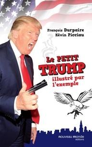 François Durpaire et Kévin Picciau - Le Petit Trump illustré par l'exemple.