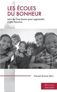 François Durpaire - Les écoles du bonheur - Suivi de Cinq leçons pour apprendre à être heureux.