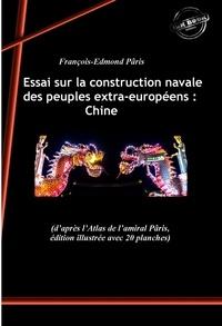 François-Edmond Pâris - Essai sur la construction navale des peuples extra-européens : Chine (d'après l'Atlas de l'amiral Pâris, édition illustrée de 20 planches).