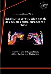 François-Edmond Pâris - Essai sur la construction navale des peuples extra-européens : Chine. [Nouv. éd. revue et mise à jour]..