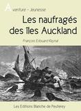 François Edouard Raynal - Les naufragés des îles Auckland.