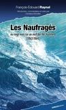 François-Edouard Raynal - Les naufragés ou Vingt mois sur un récif des îles Auckland.