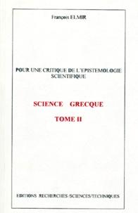 François Elmir - POUR UNE CRITIQUE DE L'EPISTEMOLOGIE SCIENTIFIQUE. - Tome 2, Science grecque.