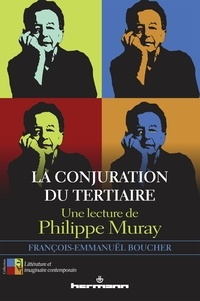François-Emmanuël Boucher - La conjuration du Tertiaire - Une lecture de Philippe Muray.