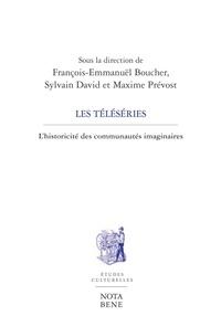 François-Emmanuël Boucher et Sylvain David - Les téléséries - L'historicité des communautés imaginaires.