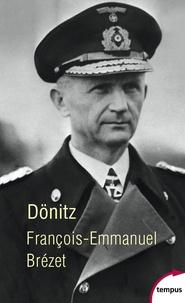 "François-Emmanuel Brézet - Dönitz - ""Le dernier Führer""."