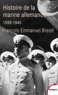 François-Emmanuel Brézet - Histoire de la marine allemande (1939-1945).