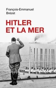 François-Emmanuel Brézet - Hitler et la mer.