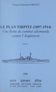 François-Emmanuel Brézet et Jean Meyer - Le plan Tirpitz, 1897-1914 : une flotte de combat allemande contre l'Angleterre (1).