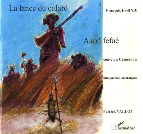 François Essindi - La lance du cafard - Conte du Cameroun.