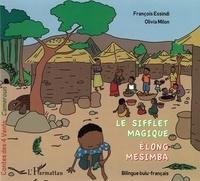François Essindi et Olivia Milon - Le sifflet magique - Edition bilingue bulu-français.