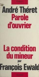 François Ewald et André Théret - Parole d'ouvrier - Précédé de La condition du mineur, par François Ewald.