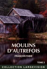 François Fabié - Moulins d'autrefois - Tome 2.