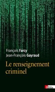 François Farcy et Jean-François Gayraud - Le renseignement criminel.
