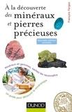 François Farges - À la découverte des minéraux et pierres précieuses - 2ed. - Un guide de terrain pour comprendre la nature.