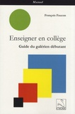 François Faucon - Enseigner en collège - Guide du galérien débutant.