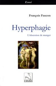 François Faucon - Hyperphagie - L'obsession de manger.