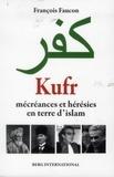 François Faucon - Kufr - Mécréances et hérésies en terre d'islam.