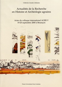 François Favory et Anne Vignot - Actualités de la recherche en histoire et archéologie agraires - Actes du colloque AGER V, 19-20 septembre 2000, Besançon.