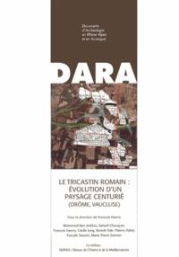 François Favory - Le Tricastin romain : évolution d'un paysage centurié (Drôme, Vaucluse).