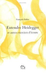 François Fédier - Entendre Heidegger - Et autres exercices d'écoute.