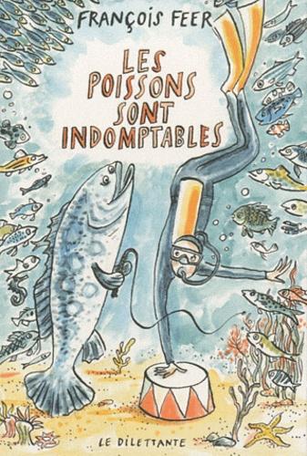 François Feer - Les poissons sont indomptables.