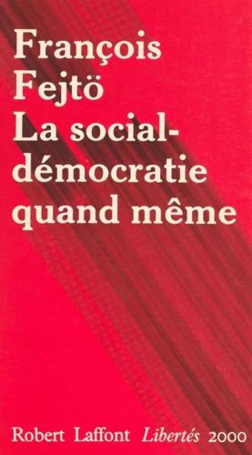 La Social-démocratie quand même. Un demi-siècle d'expériences réformistes
